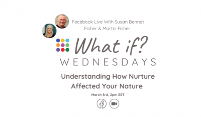 What If ...? Wednesday - Understanding How Nurture Affected Your Nature with Susan and Martin Fisher