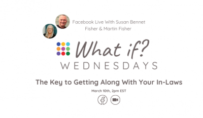 What If ...? Wednesday - The Key to Getting Along with Your In-Laws with Susan and Martin Fisher